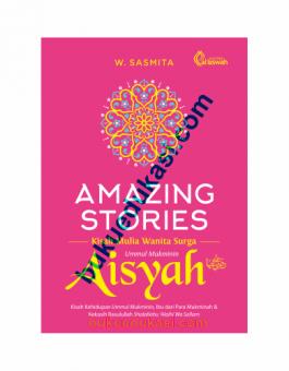 AMAZING STORIES KISAH MULIA WANITA SURGA UMMUL MUKMININ AISYAH